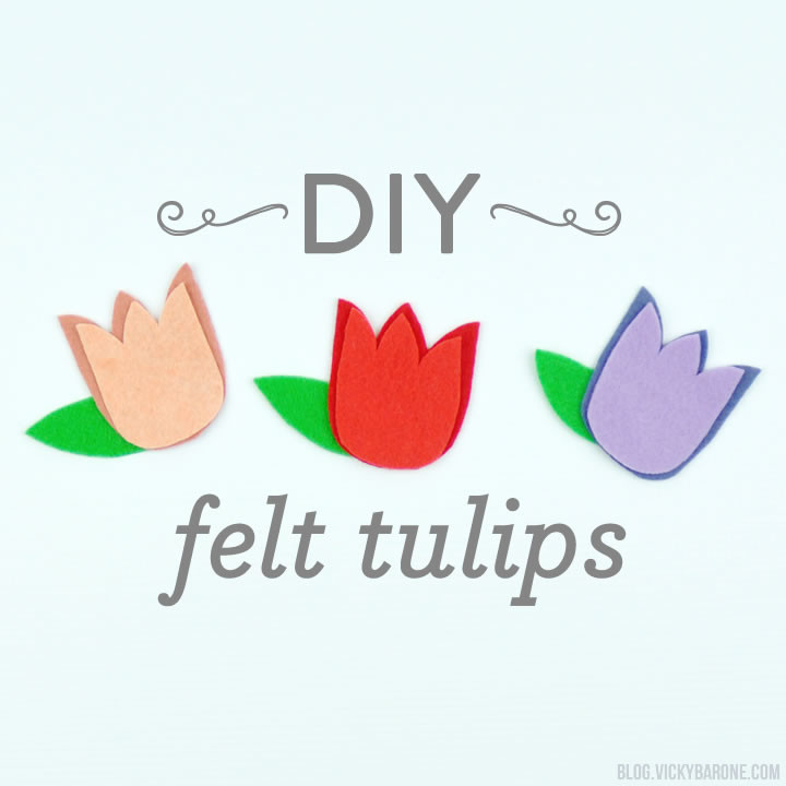 DIY Felt Tulips | Vicky Barone