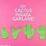 DIY Cactus Piñata Garland