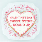 Valentine's Day Sweet Treats Round Up