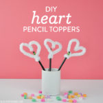 DIY Heart Pencil Toppers